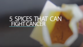 5 Spices Fight Cancer