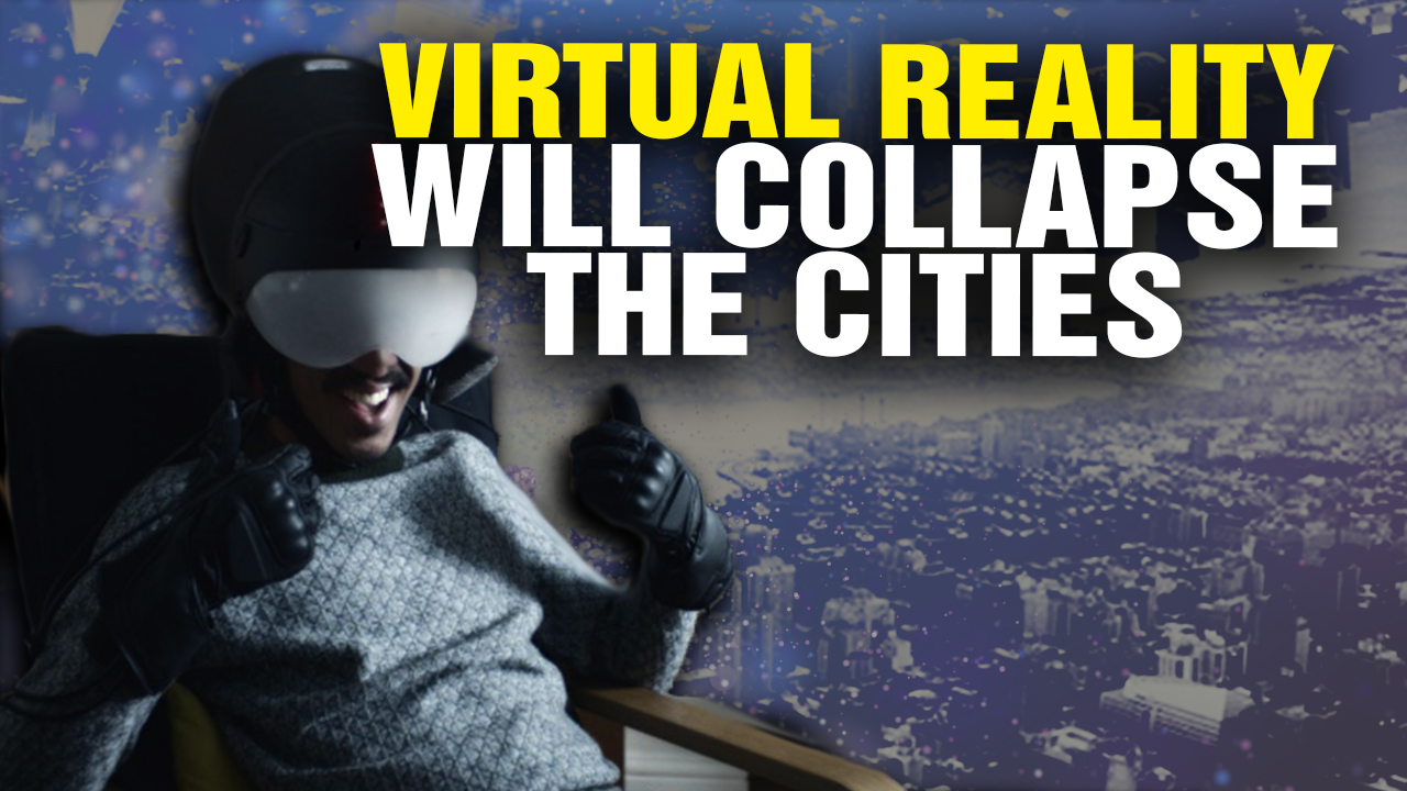Image: Virtual Reality Will COLLAPSE the Cities (Video)