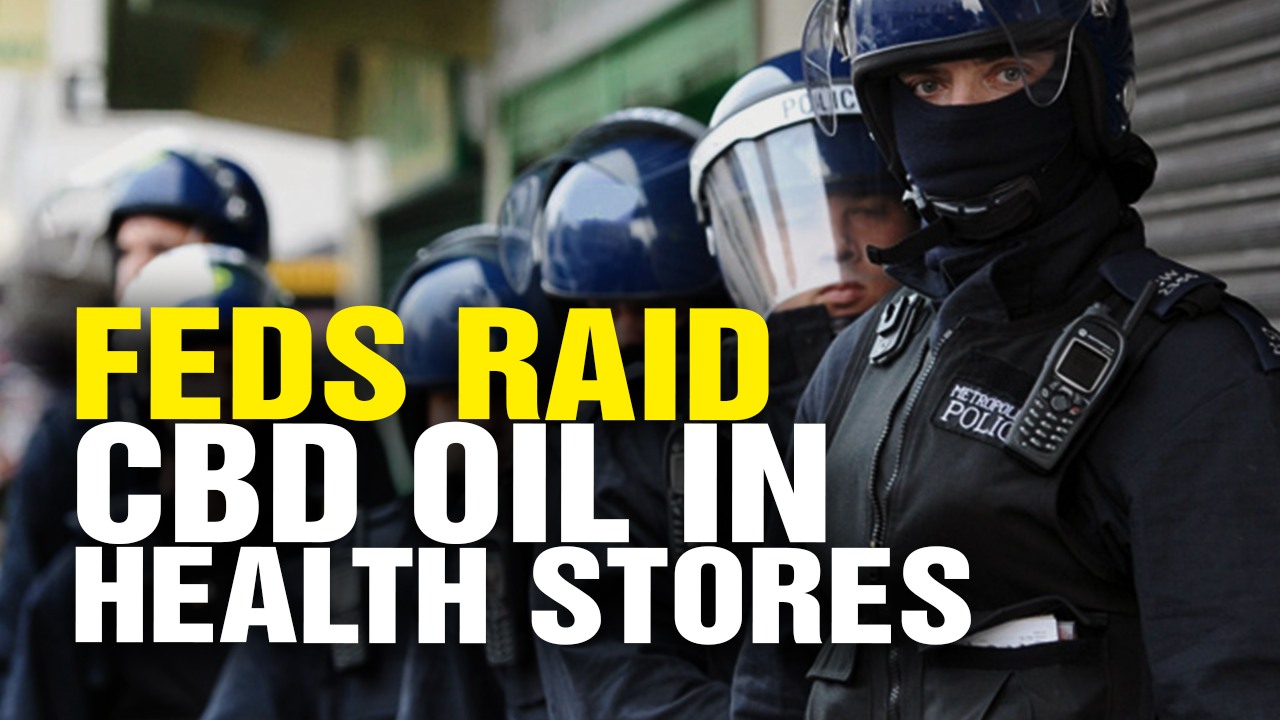 Image: Feds Raid Health Food Store over CBD Oil! (Video)
