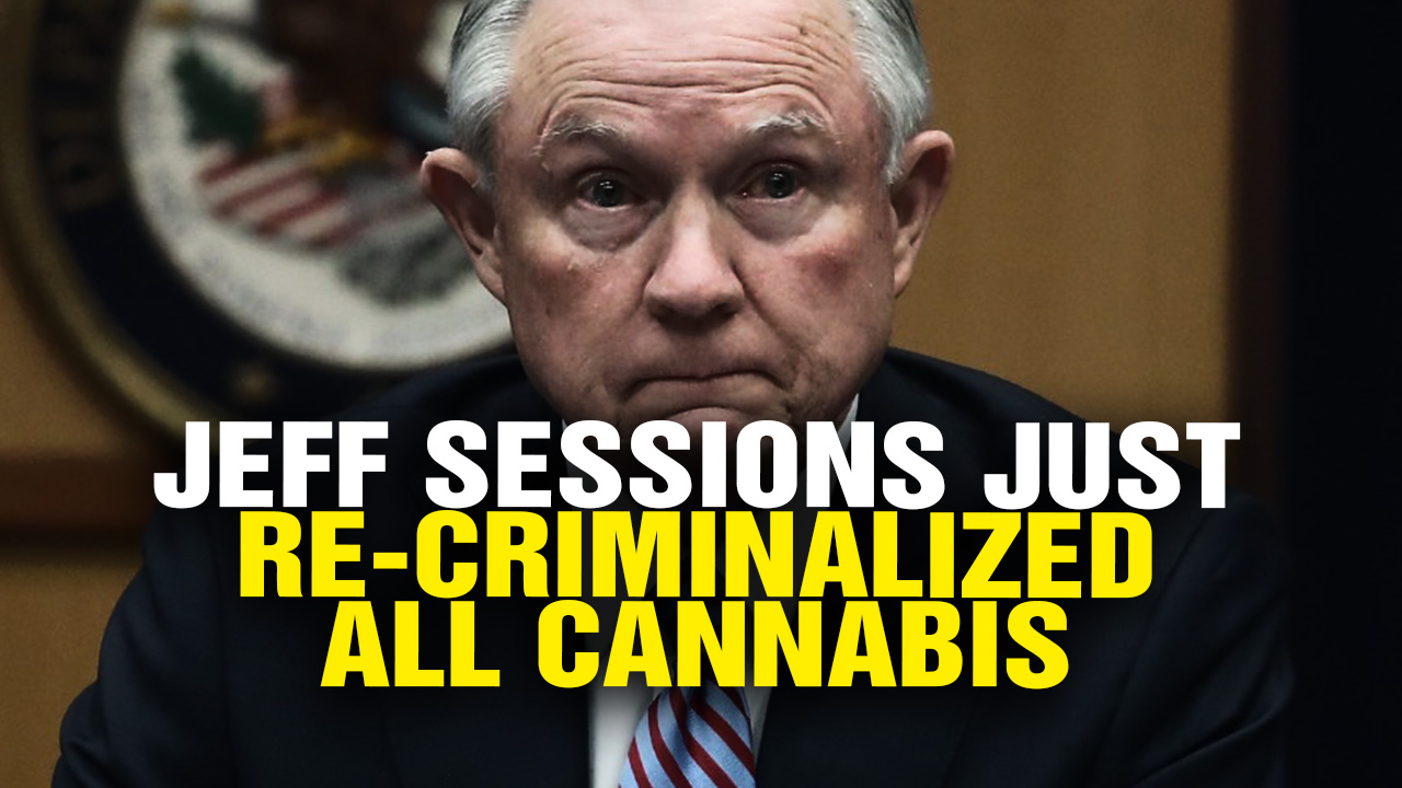 Image: Jeff Sessions Just Re-Criminalized All CANNABIS Nationwide! (Video)