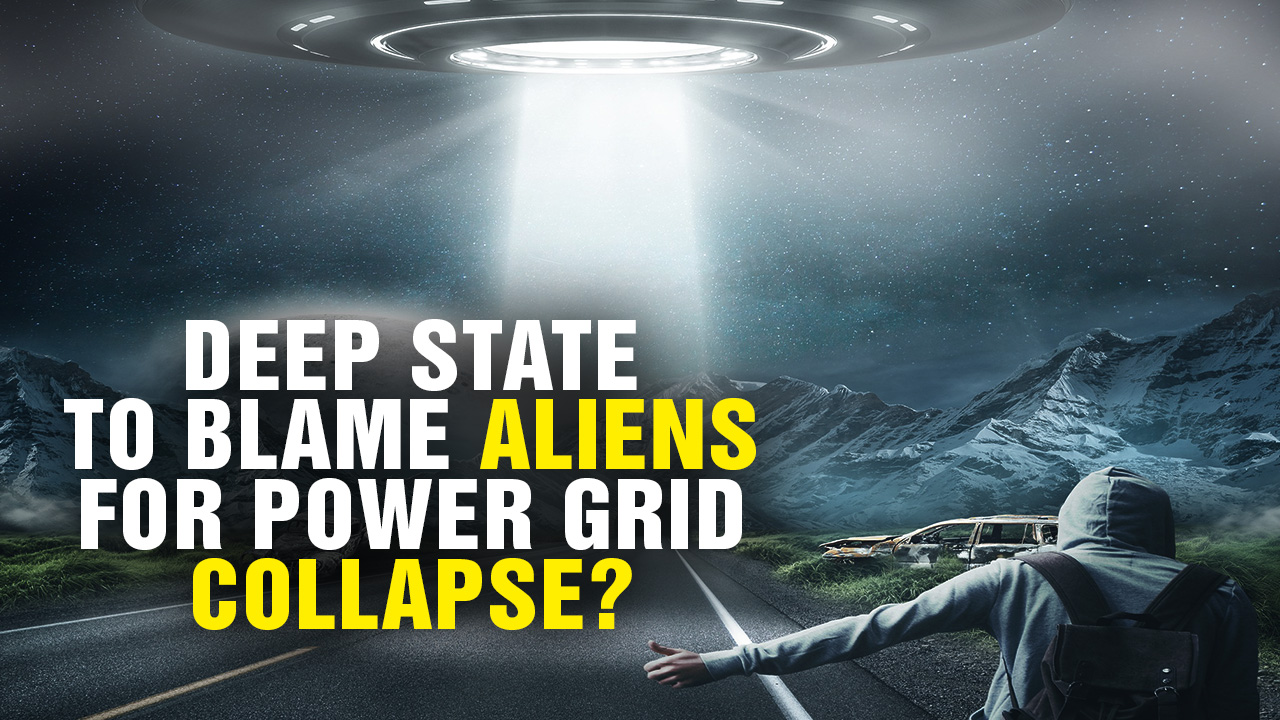 deep state to blame aliens for power grid collapse   video