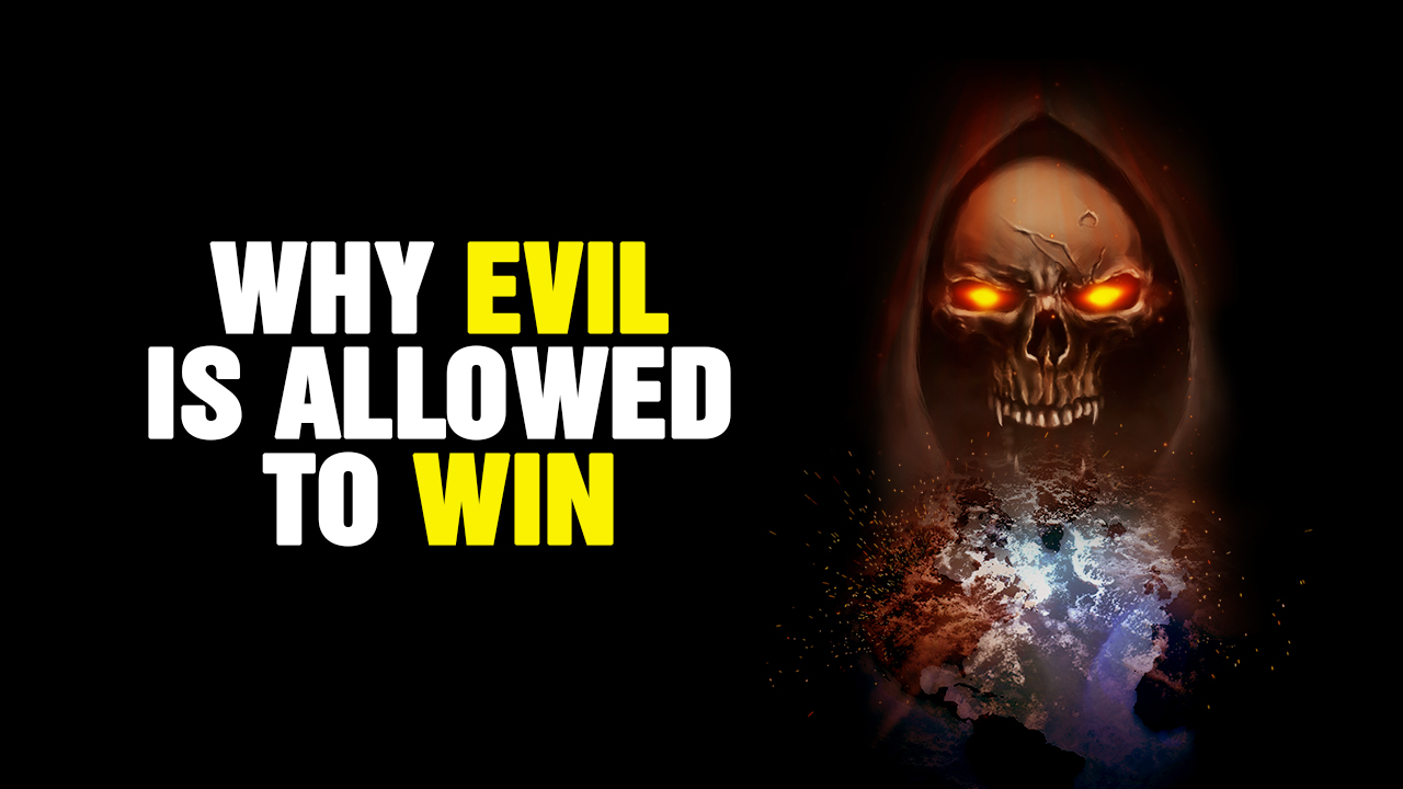 Image: Why EVIL Is Allowed to WIN Most of the Time (Video)